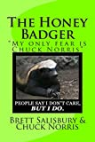 The Honey Badger: My Only Fear is Chuck Norris