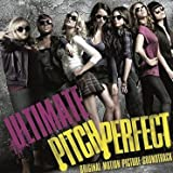 Ultimate Pitch Perfect (Original Motion Picture Soundtrack) 24 Song Complete Collection
