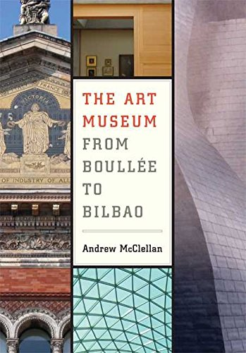 The-Art-Museum-from-Boullee-to-Bilbao-By-Andrew-McClellan-published-January-2008