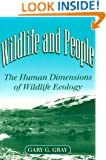 Wildlife and People: THE HUMAN DIMENSIONS OF WILDLIFE ECOLOGY (Environment Human Condition)