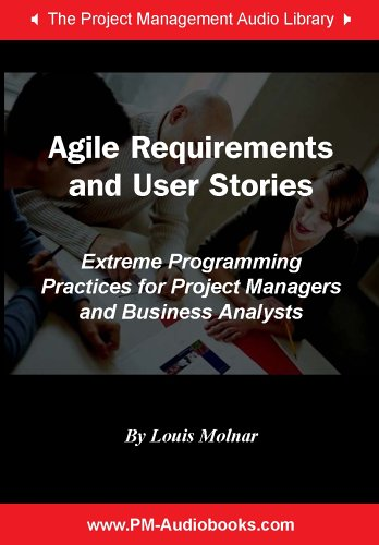 Agile Requirements and User Stories: Extreme Programming Practices for Project Managers and Business Analysts