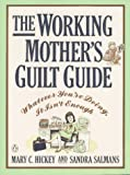 img - for The Working Mother's Guilt Guide: Whatever You're Doing, It Isn't Enough book / textbook / text book