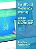 img - for The ABCs of Mechanical Drafting with an Introduction to AutoCAD  2000 book / textbook / text book