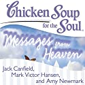 Chicken Soup for the Soul - Messages from Heaven: 101 Miraculous Stories of Signs from Beyond, Amazing Connections, and Love That Doesn't Die (       UNABRIDGED) by Jack Canfield, Mark Victor Hansen Narrated by Reay Kaplan