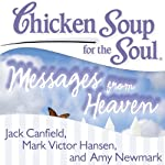 Chicken Soup for the Soul - Messages from Heaven: 101 Miraculous Stories of Signs from Beyond, Amazing Connections, and Love That Doesn't Die | Jack Canfield,Mark Victor Hansen