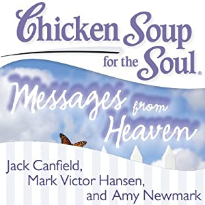 Chicken Soup for the Soul - Messages from Heaven: 101 Miraculous Stories of Signs from Beyond, Amazing Connections, and Love That Doesn't Die | [Jack Canfield, Mark Victor Hansen]