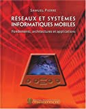 R�seaux et syst�mes informatiques mobiles : Fondements, architectures et applications