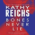 Bones Never Lie (       UNABRIDGED) by Kathy Reichs Narrated by Katherine Borowitz