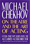 Michael Chekhov: On Theatre and the A...