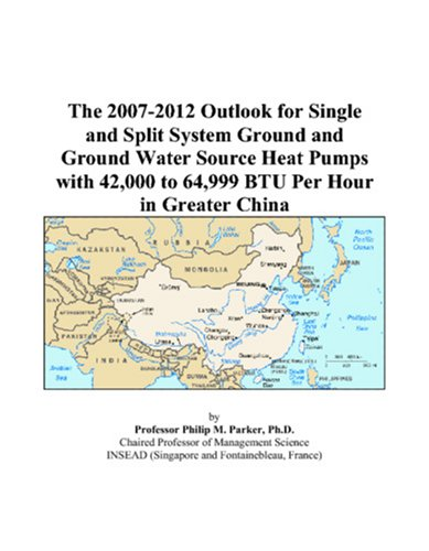 The 2007-2012 Outlook for Single and Split System Ground and Ground Water Source Heat Pumps with 42,000 to 64,999 BTU Per Hour in Greater China