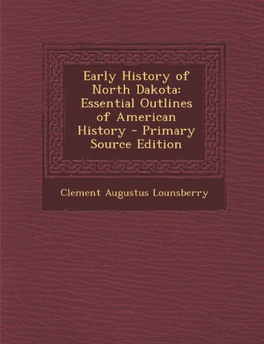 Early History of North Dakota: Essential Outlines of American History - Primary Source Edition