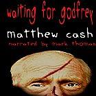 Waiting for Godfrey Hörbuch von Matthew Cash Gesprochen von: Mark Thomas