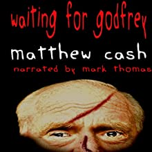 Waiting for Godfrey Audiobook by Matthew Cash Narrated by Mark Thomas