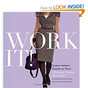 Work It!: Visual Therapy's Guide to Your Ultimate Career Wardrobe Jesse Garza, Joe Lupo and Lisa Airan