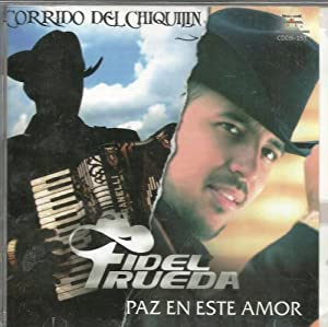 Fidel Ruedas Corrido Del Chiquilin Paz En Este Amor - Fidel Ruedas
