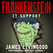 Frankenstein: IT Support (       UNABRIDGED) by James Livingood Narrated by Michael Gilboe