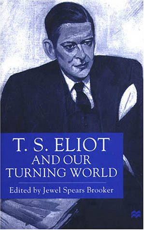 T.S. Eliot and our Turning World