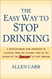 The Easy Way to Stop Drinking: A Revolutionary New Approach to Escaping from the Alcohol Trap
