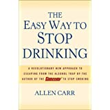 The Easy Way to Stop Drinking: A Revolutionary New Approach to Escaping from the Alcohol Trapby Allen Carr
