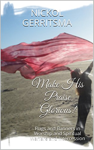 Make HIS Praise Glorious!: Flags and Banners in Worship and Spiritual Warfare and Intercession (Make His Praise Glorious compare prices)