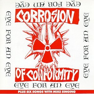 Corrosion Of Conformity - Eye for an Eye Plus Six Songs With Mike Singing - Zortam Music