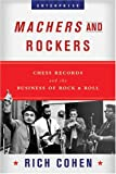 Machers And Rockers: Chess Records And The Business Of Rock & Roll (Enterprise (W.W. Norton Hardcover))