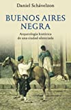 img - for Buenos Aires Negra: La Arqueologia Historica de Una Ciudad Silenciada (Spanish Edition) book / textbook / text book