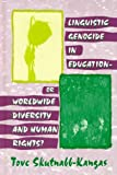 Linguistic genocide in education :  or worldwide diversity and human rights? /