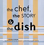 img - for Chef, the Story & the Dish, The: Behind the Scenes With America's Favorite Chefs book / textbook / text book