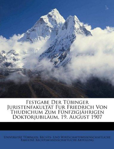 Festgabe Der Tbinger Juristenfakultt Fur Friedrich Von Thudichum Zum Fnfzigjhrigen Doktorjubilum, 19. August 1907