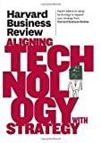 img - for Harvard Business Review on Aligning Technology with Strategy by Harvard Business Review (2011) book / textbook / text book