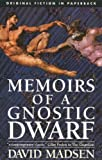 Memoirs of a Gnostic Dwarf  by Madsen David