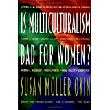 Is Multiculturalism Bad for Women?by Susan Moller Okin