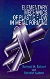 Elementary Mechanics of Plastic Flow in Metal Forming Samuel H. Talbert