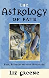 The Astrology of Fate: Fate, Freedom and Your Horoscope (0722534388) by Greene, Liz