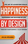 Happiness By Design: The Art Of Achie...