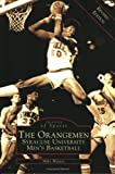 img - for Orangemen, The: Syracuse University Men's Basketball (NY) (Images of Sports) book / textbook / text book
