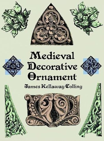Medieval Decorative Ornament (Dover Pictorial Archives), James Kellaway Colling