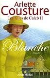echange, troc Arlette Cousture - Blanche : Les Filles de Caleb, tome 2