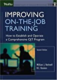 Improving On-the-Job Training: How to Establish and Operate a Comprehensive OJT Program (Jossey Bass Business and Management Series) (0787965057) by Rothwell, William J.