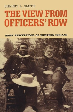 The View from Officers' Row: Army Perceptions of Western Indians, Sherry L. Smith