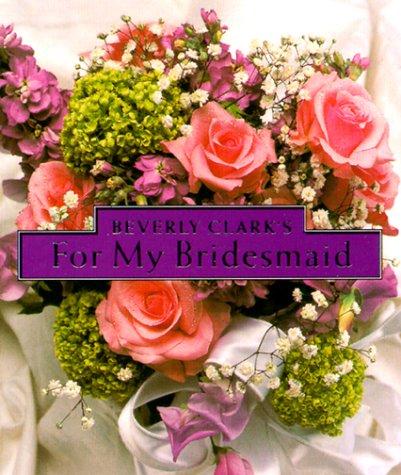 Beverly Clark's For My Bridesmaid (Beverly Clark Minis), Clark, Beverly