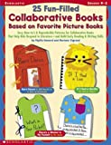 img - for 25 Fun-filled Collaborative Books Based On Favorite Picture Books: Easy How-to's & Reproducible Patterns for Collaborative Books That Help Kids ... - and Build Early Reading & Writing Skills book / textbook / text book