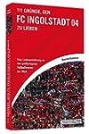 111 Gr�nde, den FC Ingolstadt 04 zu l...