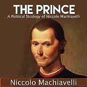 The Prince: A Political Strategy of Niccolo Machiavelli   [Niccolo Machiavelli]