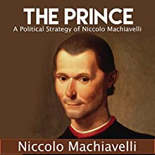 The Prince: A Political Strategy of Niccolo Machiavelli | Livre audio Auteur(s) : Niccolo Machiavelli Narrateur(s) : Carson Beck
