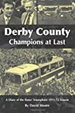 Derby County Champions at Last: A Diary of the Rams? Triumphant 1971-72 Season