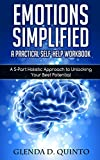 Emotions Simplified:  A Practical Self-Help Workbook: A 5-Part Holistic Approach to Unlocking Your Best Potential