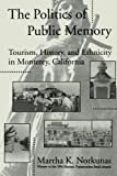 The Politics of Public Memory: Tourism, History, and Ethnicity in Monterey, California (Suny Series in Oral and Public History)