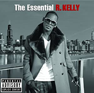 The Essential R. Kelly (Explicit)